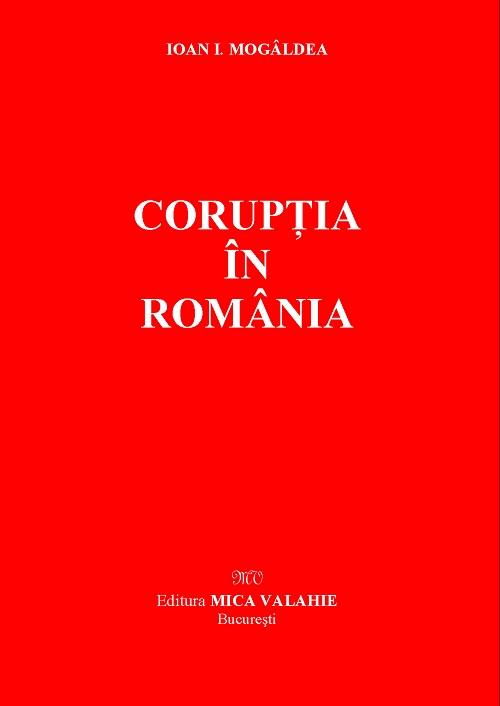Coruptia in Romania de Ion Mogaldea - Mica Valahie