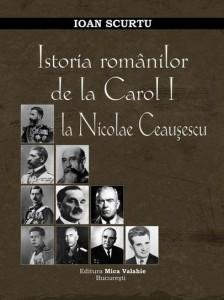 Ioan Scurtu - Istoria Romanilor de la Carol la Ceausescu - Mica Valahie - Ziaristi Online