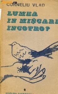 Corneliu Vlad - Lumea in Miscare - Editura Eminesc - 1989