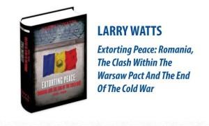 Larry-Watts-Extorting-Peace-Romania-si-sfarsitul-Razboiului-Rece